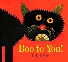 """Boo to You!"" by Lois Ehlert. Zakiya's favorite book."